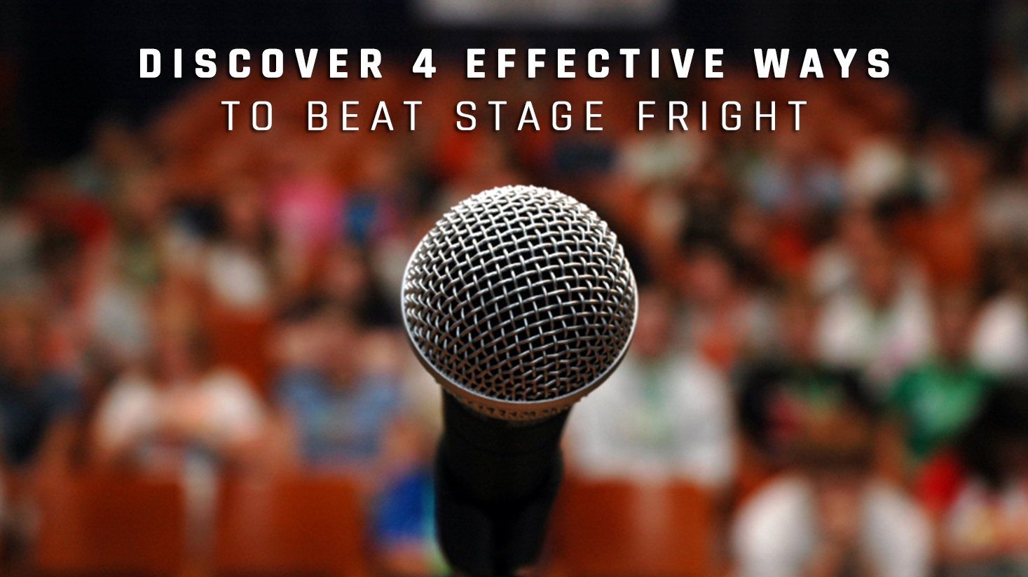 Discover 4 Effective Ways to Beat Stage Fright